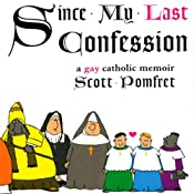Since My Last Confession: A Gay Catholic Memoir | [Scott Pomfret]