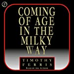 Coming of Age in the Milky Way | Timothy Ferris (University of California, Berkeley)