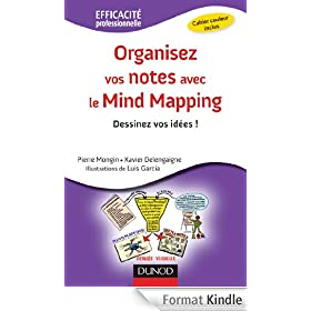 Organisez vos notes avec le Mind Mapping - Dessinez vos id�es ! : Dessinez vos id�es ! (Efficacit� professionnelle)