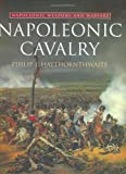 Napoleonic Cavalry: Napoleonic Weapons and Warfare (0304355089) by Haythornthwaite, Philip J.