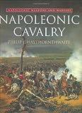 Napoleonic Cavalry: Napoleonic Weapons and Warfare (0304355089) by Haythornthwaite, Philip J.