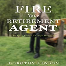 Fire Your Retirement Agent: The Easy Guide to Safe Investing Audiobook by Dorothy Lawson Narrated by Bruce Stone
