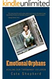 Emotional Orphans: Healing Our Throwaway Children (English Edition)