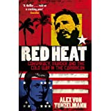 Red Heat: Conspiracy, Murder and the Cold War in the Caribbeanby Alex Von Tunzelmann