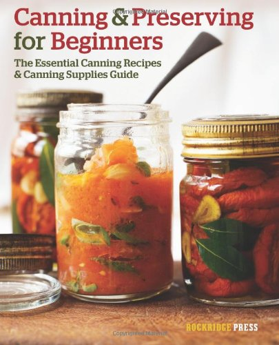 Canning and Preserving for Beginners: The Essential Canning Recipes and Canning Supplies Guide by Rockridge Press