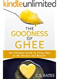 The Goodness of Ghee: The Ultimate Guide to Using Ghee in the Kitchen and Beyond (English Edition)