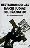 Restaurando Las Raices Judias Del Evangelio: Un Mensaje para Cristianos Spanish Edition by David H. Stern published by Jewish New Testament Pubns (1998)