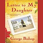 Letter to My Daughter: A Novel | George Bishop