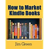 How to Market Kindle Booksby Jim Green