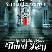 The Third Key: The Alaesha Legacy, Book 1 (       UNABRIDGED) by Samantha Warren Narrated by Kaitlyn Radel