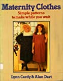 img - for Maternity Clothes: Simple Patterns to Make While You Wait by Lynn Cardy (1982-07-29) book / textbook / text book