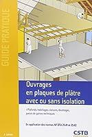 Ouvrages en plaques de plâtre avec ou sans isolation : Plafonds, habillages, cloisons, doublages, parois de gaines techniques, En application des normes NF DTU 25.41 et 25.42