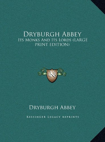 Dryburgh Abbey: Its Monks and Its Lords (Large Print Edition)