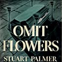 Omit Flowers (       UNABRIDGED) by Stuart Palmer Narrated by Dan Woren
