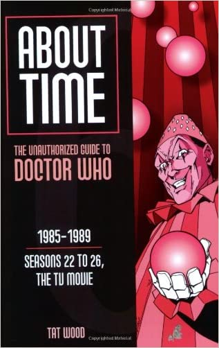 About Time 6: The Unauthorized Guide to Doctor Who (Seasons 22 to 26, the TV Movie) (About Time; The Unauthorized Guide to Dr. Who (Mad Norwegian Press)) written by Tat Wood