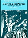 El Greco and His Patrons: Three Major Projects (Cambridge Studies in the History of Art)