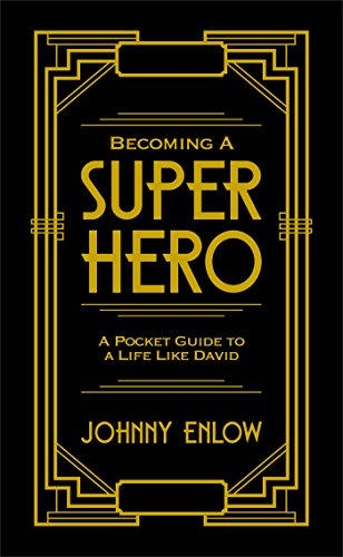 Becoming a Super Hero: A Pocket Guide to a Life Like David, by Johnny Enlow