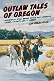 img - for Outlaw Tales of Oregon: True Stories Of The Beaver State's Most Infamous Crooks, Culprits, And Cutthroats book / textbook / text book