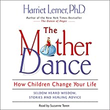 The Mother Dance: How Children Change Your Life Audiobook by Harriet Lerner Narrated by Suzanne Toren