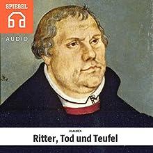 Glauben: Ritter, Tod und Teufel Hörbuch von  DER SPIEGEL Gesprochen von: Michael Bideller