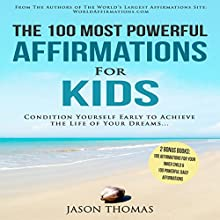 The 100 Most Powerful Affirmations for Kids Audiobook by Jason Thomas Narrated by Denese Steele, David Spector