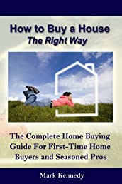 How to Buy a House the Right Way - The Complete Home Buying Guide For First-Time Home Buyers and Seasoned Pros (Smart Living)