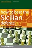 How to Beat the Sicilian Defence: An Anti-Sicilian Repertoire for White by Gawain Jones ( 2011 ) Paperback