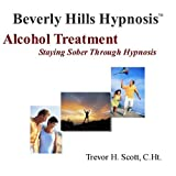 Beverly Hills Hypnosis Alcohol Treatment: Staying Sober Through Hypnosisby Trevor H Scott
