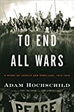 "Adam Hochschild, ""To End All Wars: A Story of Loyalty and Rebellion, 1914-1918"" (Houghton Mifflin, 2011)"