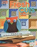 Debbie Mumm Fresh Cuts: Fun Quilt Techniques and Color Concepts
