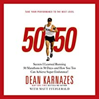 50/50: Secrets I Learned Running 50 Marathons in 50 Days - and How You Too Can Achieve Super Endurance! Hörbuch von Dean Karnazes, Matt Fitzgerald Gesprochen von: Dean Karnazes