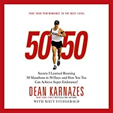 50/50: Secrets I Learned Running 50 Marathons in 50 Days - and How You Too Can Achieve Super Endurance! Audiobook by Dean Karnazes, Matt Fitzgerald Narrated by Dean Karnazes