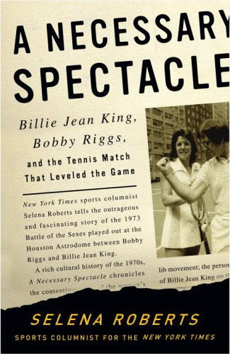 A Necessary Spectacle: Billie Jean King, Bobby Riggs, and...