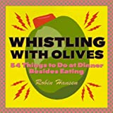 Whistling with Olives: 54 Things to Do at Dinner Besides Eating (0898157978) by Hansen, Robin