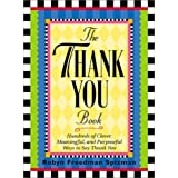 The Thank You Book: Hundreds of Clever, Meaningful, and Purposeful Ways to Say Thank You ~ Robyn Freedman Spizman