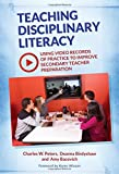 img - for Teaching Disciplinary Literacy: Using Video Records of Practice to Improve Secondary Teacher Preparation book / textbook / text book