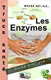Les Enzymes Trucs Sant�: Guide pratique