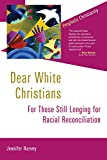 Dear White Christians: For Those Still Longing for Racial Reconciliation (Prophetic Christianity Series (PC))