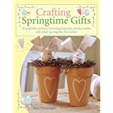 Crafting Springtime Gifts: 25 Adorable Projects Featuring Bunnies, Chicks, Lambs and Other Springtime Favouritesby Tone Finnanger