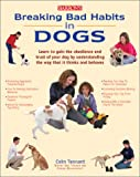 img - for Breaking Bad Habits in Dogs: Learn to Gain the Obedience and Trust of Your Dog by Understanding the Way Dogs Think and Behave book / textbook / text book