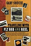 img - for Traveling With Fly Rod and Reel: Everything You Need to Know About Planning, Booking, Preparing, and Packing for Fly-Fishing Trips Around the World book / textbook / text book