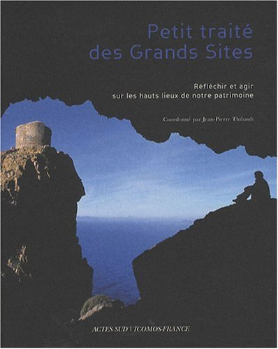 Petit traité des Grands Sites : Réfléchir et agir sur les hauts lieux de notre patrimoine
