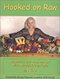 img - for Hooked on Raw: Rejuvenate Your Body and Soul with Nature's Living Foods book / textbook / text book