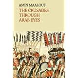 The Crusades Through Arab Eyes (Saqi Essentials)by Amin Maalouf