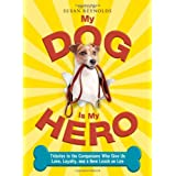 My Dog Is My Hero: Tributes to the Companions Who Give Us Love, Loyalty, and a New Leash on Life ~ Susan Reynolds