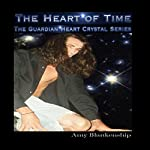The Heart of Time: The Guardian Heart Crystal Series, Book 1 | Amy Blankenship