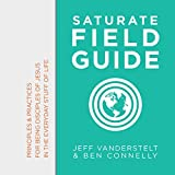 img - for Saturate Field Guide: Principles & Practices of Being Disciples of Jesus in the Everyday Stuff of Life book / textbook / text book