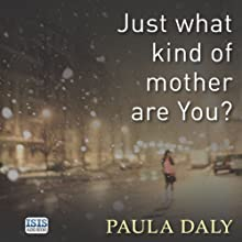 Just What Kind of Mother Are You? (       UNABRIDGED) by Paula Daly Narrated by Laura Brattan