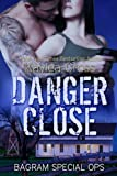 Danger Close (Bagram Special Ops Book 4)