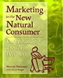 img - for Marketing to the New Natural Consumer: Consumer Trends Forming the Wellness Category book / textbook / text book